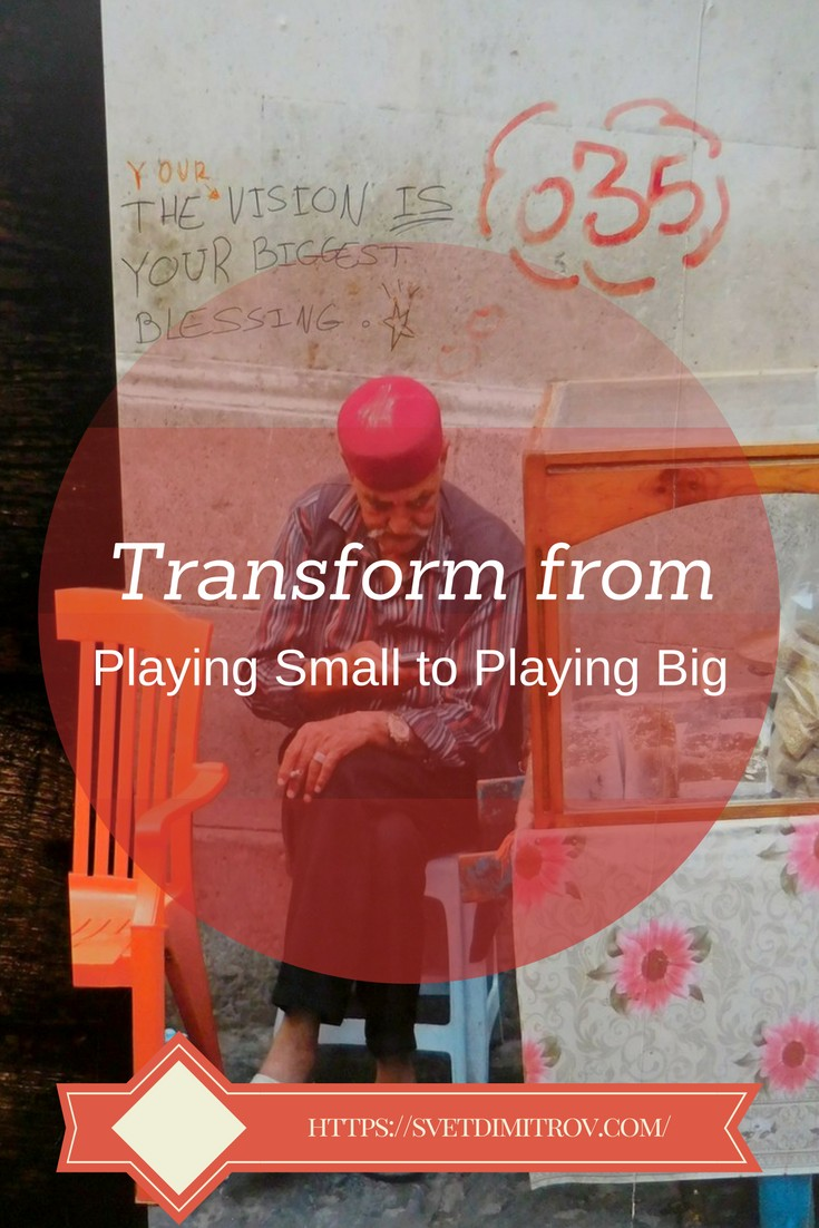 How to transform from playing small to playing BIG